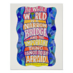 The Whole World is a Narrow Bridge Art Poster