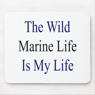 The Wild Marine Life Is My Life Mouse Pad