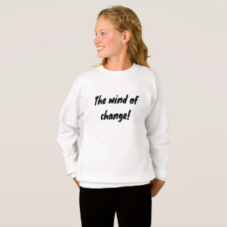 the wind of change! sweatshirt