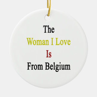 The Woman I Love Is From Belgium Christmas Tree Ornament