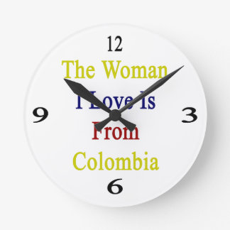 The Woman I Love Is From Colombia Round Clock