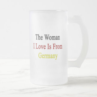 The Woman I Love Is From Germany Frosted Glass Mug