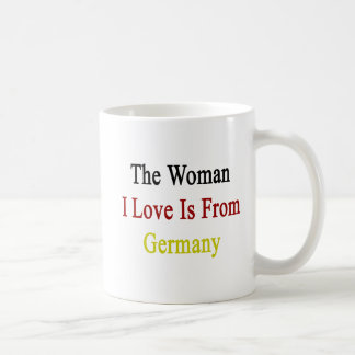 The Woman I Love Is From Germany Coffee Mugs