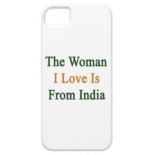 The Woman I Love Is From India iPhone 5 Cover