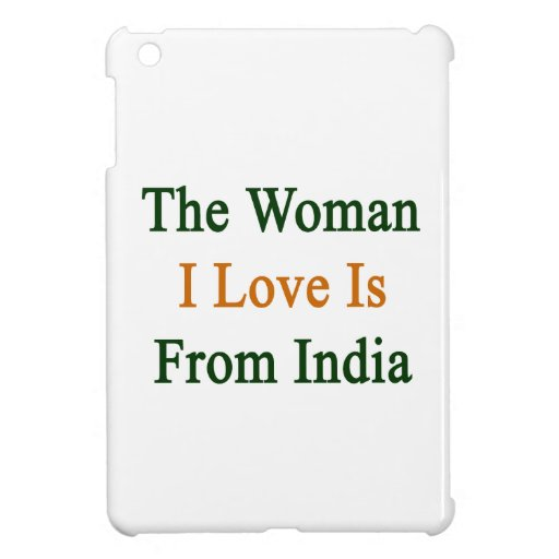 The Woman I Love Is From India iPad Mini Cover