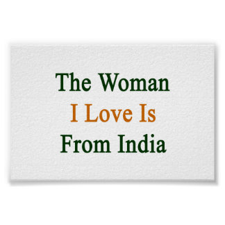 The Woman I Love Is From India Print