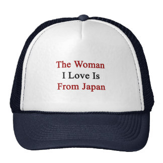 The Woman I Love Is From Japan Hat