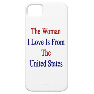 The Woman I Love Is From The United States iPhone 5 Case