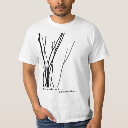 The woods are lovely, dark, and deep... T-Shirt