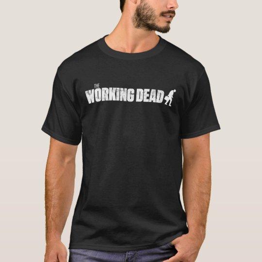 The WORKING DEAD! (for a dark shirt) T-Shirt