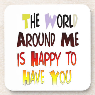 The World Around Me is Happy To Have You Drink Coaster