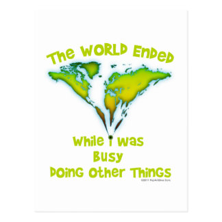 The World Ended While I Was Busy Doing Other Thing Postcard