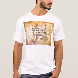 The world is a book and those who do not travel T-Shirt