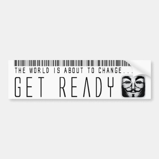 the world is about to change... get ready bumper sticker