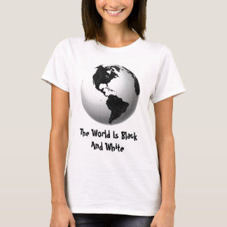 The World Is Black And White T-Shirt