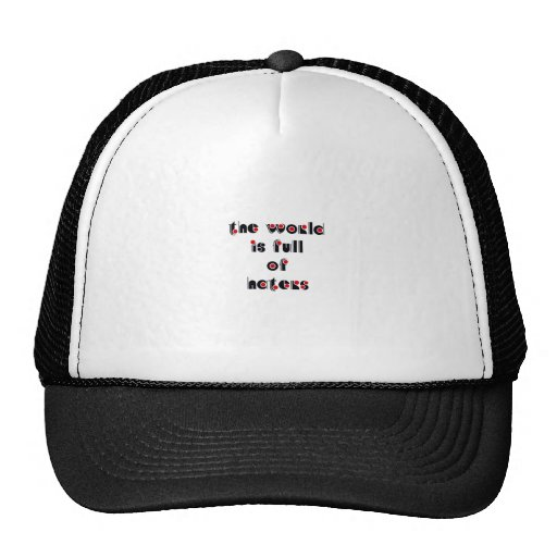 """""""The world is full of haters"""" Hat"""