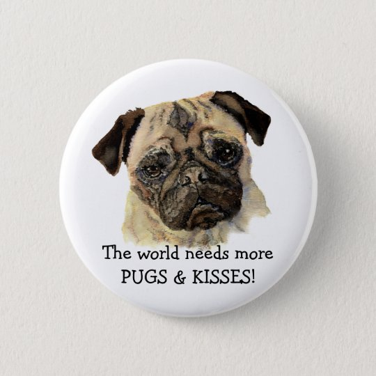 The world needs more PUGS & KISSES! Cute Dog 6 Cm Round Badge