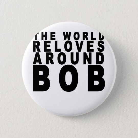 the world reloves around bob t-shirts.png 6 cm round badge
