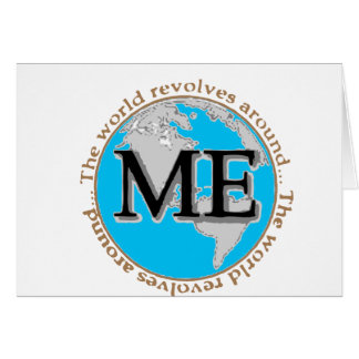 The world revolves around me greeting card
