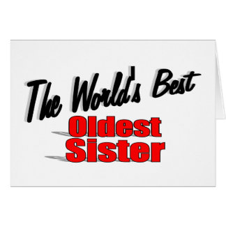 The World s Best Oldest Sister Greeting Cards