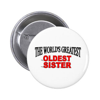 The World s Greatest Oldest Sister Pinback Buttons