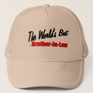 The World's Best Brother-In-Law Trucker Hat