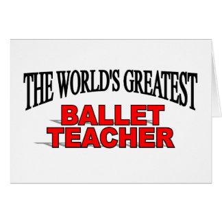 The World's Greatest Ballet Teacher Greeting Card