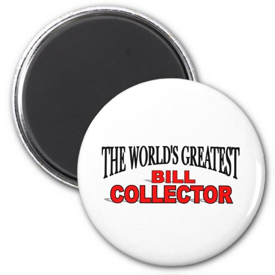 The World's Greatest Bill Collector 6 Cm Round Magnet