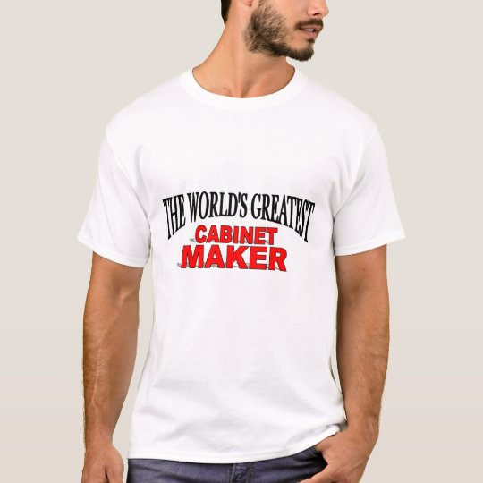 The World's Greatest Cabinet Maker T-Shirt