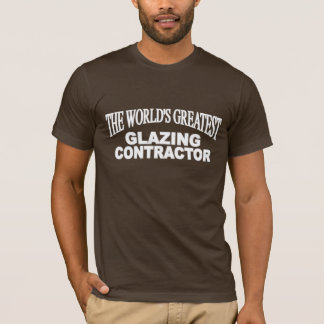 The World's Greatest Glazing Contractor T-Shirt