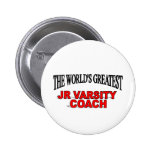 The World's Greatest JR Varsity Coach Buttons