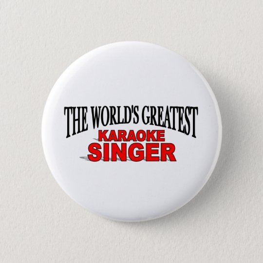 The World's Greatest Karaoke Singer 6 Cm Round Badge