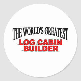 The World's Greatest Log Cabin Builder Stickers