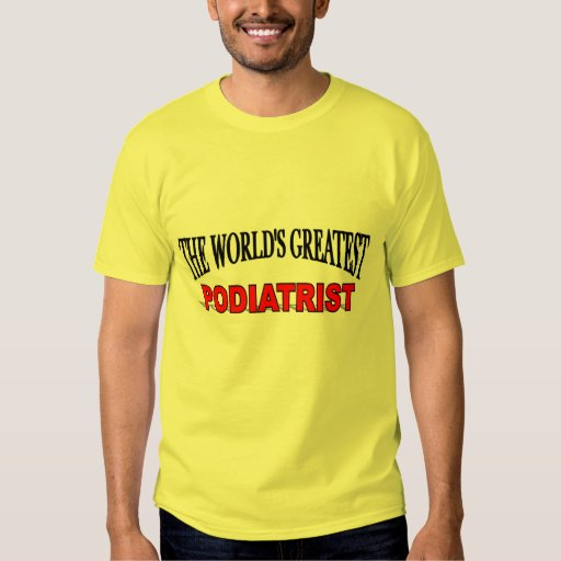 The World's Greatest Podiatrist T Shirts