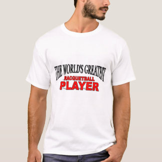 The World's Greatest Racquetball Player T-Shirt