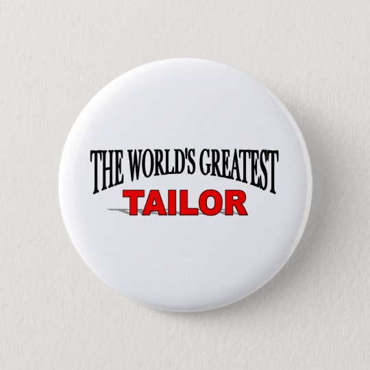 The World's Greatest Tailor 6 Cm Round Badge