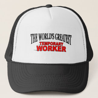 The World's Greatest Temporary Worker Trucker Hat