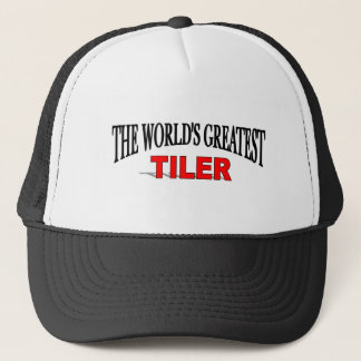 The World's Greatest Tiler Trucker Hat