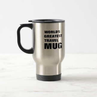 The World's Greatest Travel Mug