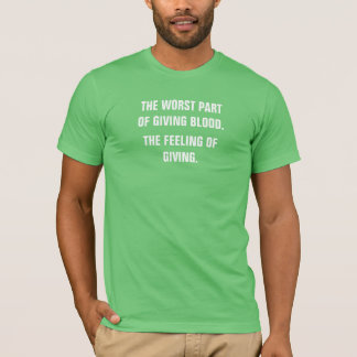 The worst part of giving blood the feeling of givi T-Shirt