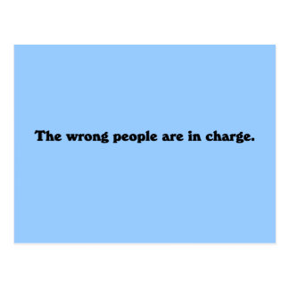 The wrong people are in charge postcard