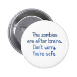 The zombies are after brains 6 cm round badge
