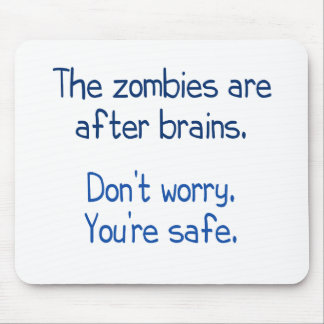 The zombies are after brains mouse mat