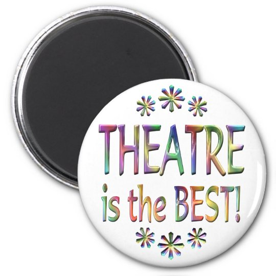 Theatre is the Best 6 Cm Round Magnet