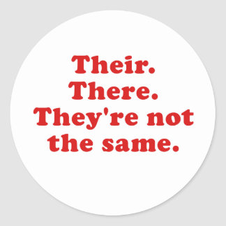 Their There Theyre Not the same Round Sticker