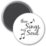 Then Sings my Soul 7.5 Cm Round Magnet