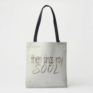 """""""then sings my soul"""" inspiration tote bag"""