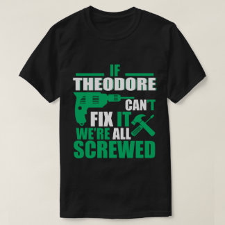 Theodore Can Fix All Funny T-shirt