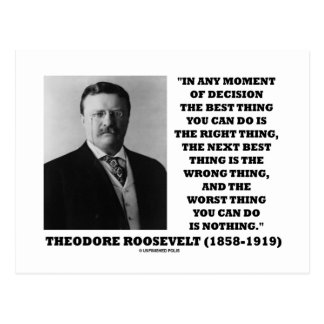 Theodore Roosevelt Decision Right Wrong Thing Post Cards