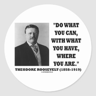 Theodore Roosevelt Do What You Can Quote Round Sticker